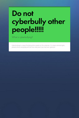 Do not cyberbully other people!!!!!