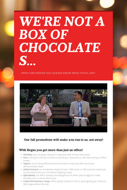 WE'RE NOT A BOX OF CHOCOLATES...