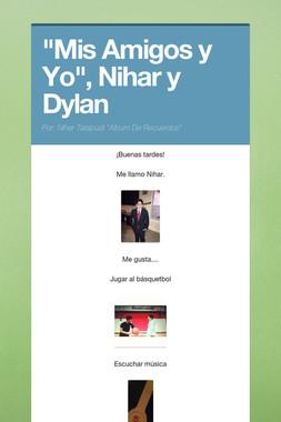"""""""Mis Amigos y Yo"""",    Nihar y Dylan"""