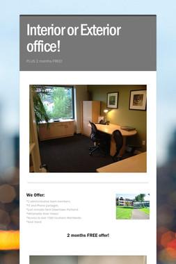 Interior or Exterior office!