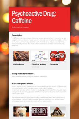 Psychoactive Drug: Caffeine