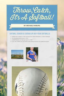 Throw,Catch, It's A Softball!