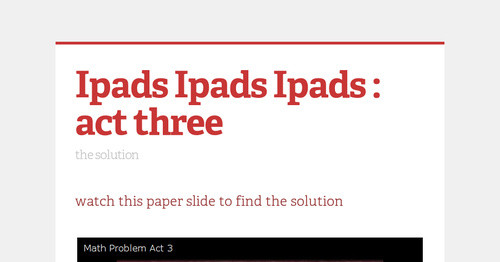 Ipads Ipads Ipads : act three
