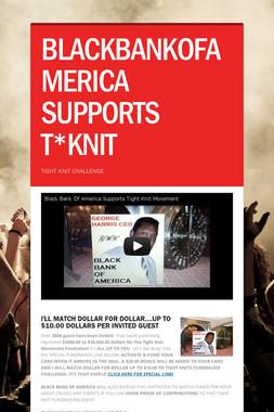 BLACKBANKOFAMERICA SUPPORTS T*KNIT