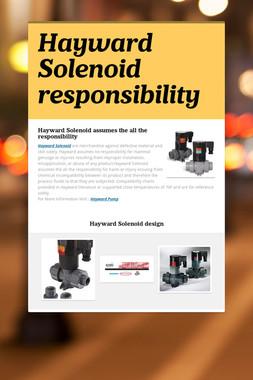 Hayward Solenoid  responsibility