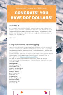 Congrats! You Have Dot Dollars!