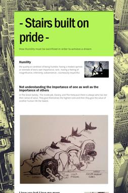- Stairs built on pride -