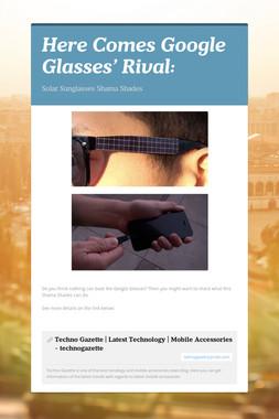 Here Comes Google Glasses' Rival: