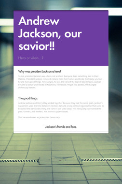 Andrew Jackson, our savior!!