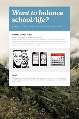 Want to balance school/life?