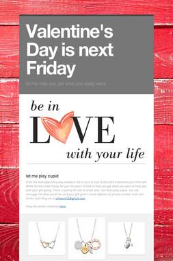 Valentine's Day is next Friday