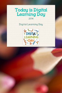Today is Digital Learning Day