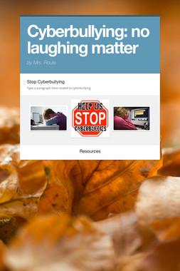 Cyberbullying: no laughing matter