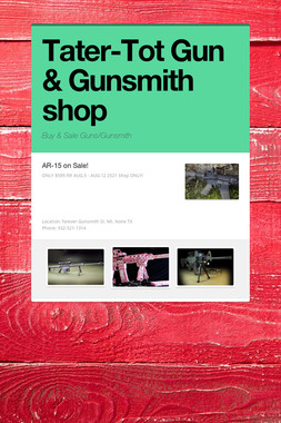 Tater-Tot Gun & Gunsmith shop