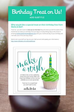 Birthday Treat on Us!