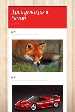 If you give a fox a Ferrari