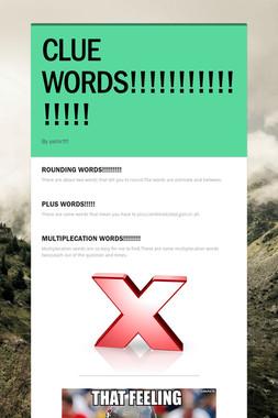CLUE WORDS!!!!!!!!!!!!!!!!