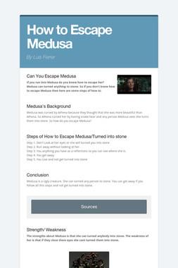How to Escape Medusa