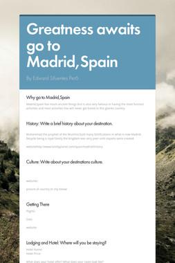 Greatness awaits go to Madrid,Spain