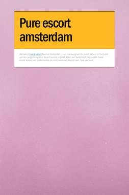 Pure escort amsterdam