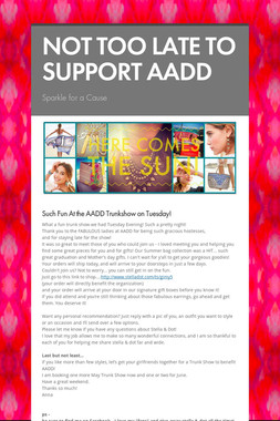 NOT TOO LATE TO SUPPORT AADD