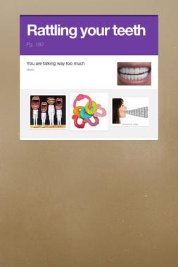 Rattling your teeth