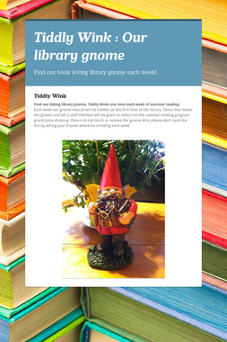 Tiddly Wink : Our library gnome