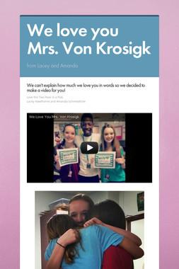 We love you Mrs. Von Krosigk
