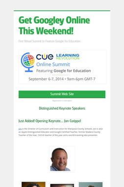 Get Googley Online This Weekend!