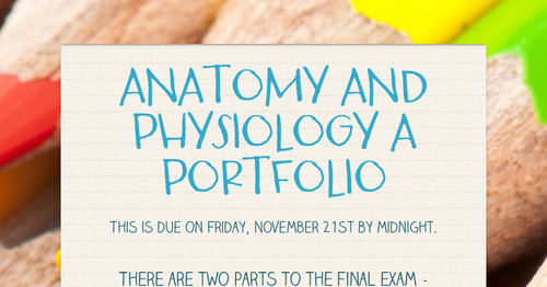 ANATOMY AND PHYSIOLOGY A PORTFOLIO | Smore Newsletters