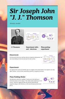 """Sir Joseph John """"J. J."""" Thomson"""