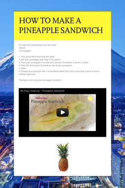 HOW TO MAKE A PINEAPPLE SANDWICH