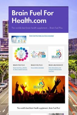 Brain Fuel For Health.com