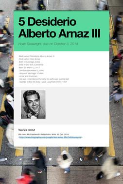 5 Desiderio Alberto Arnaz III