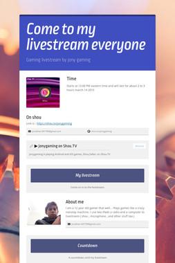 Come to my livestream everyone