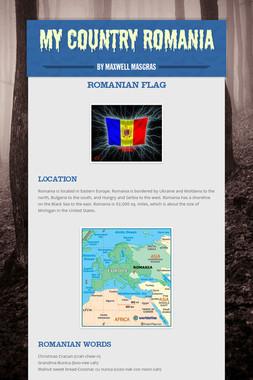 MY COUNTRY ROMANIA