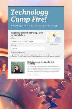Technology Camp Fire!