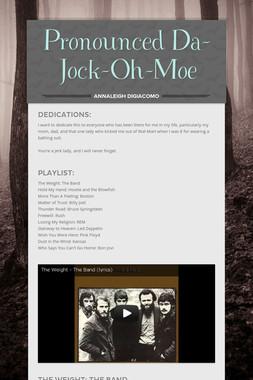 Pronounced Da-Jock-Oh-Moe