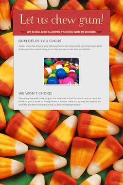 Let us chew gum!