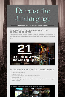 Decrease the drinking age