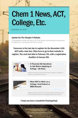 Chem 1 News, ACT, College, Etc.