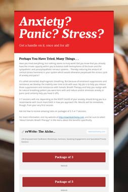 Anxiety?  Panic?  Stress?