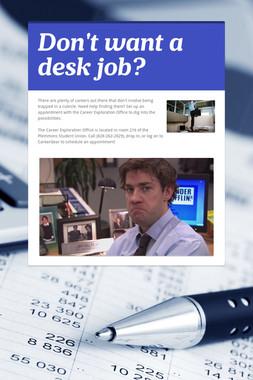 Don't want a desk job?