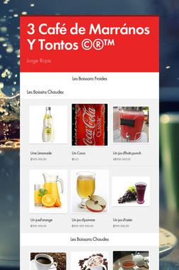 3 Café de Marrános Y Tontos ©®™