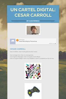 Un Cartel Digital: Cesar Carroll