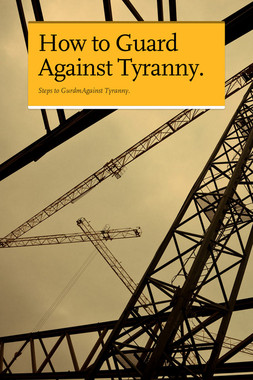 How to Guard Against Tyranny.