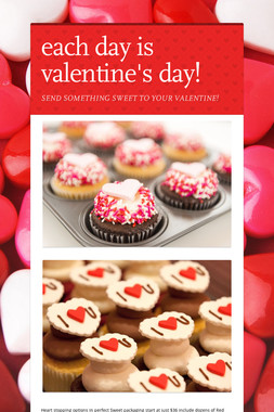 each day is valentine's day!