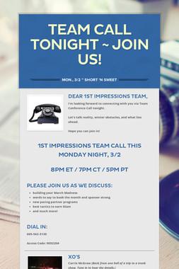 Team Call TONIGHT ~ Join us!