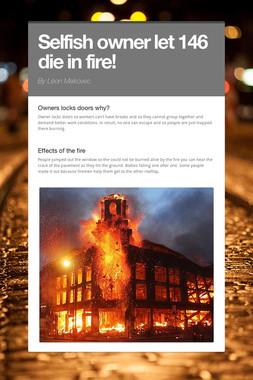 Selfish owner let 146 die in fire!