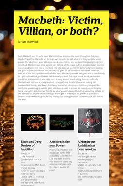 Macbeth: Victim, Villian, or both?
